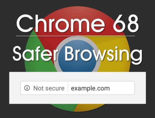Not Secure? – Chrome 68 Brings Safer Browsing