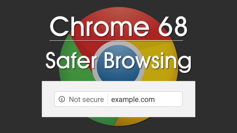 Chrome 68 Safer Browsing Not Secure