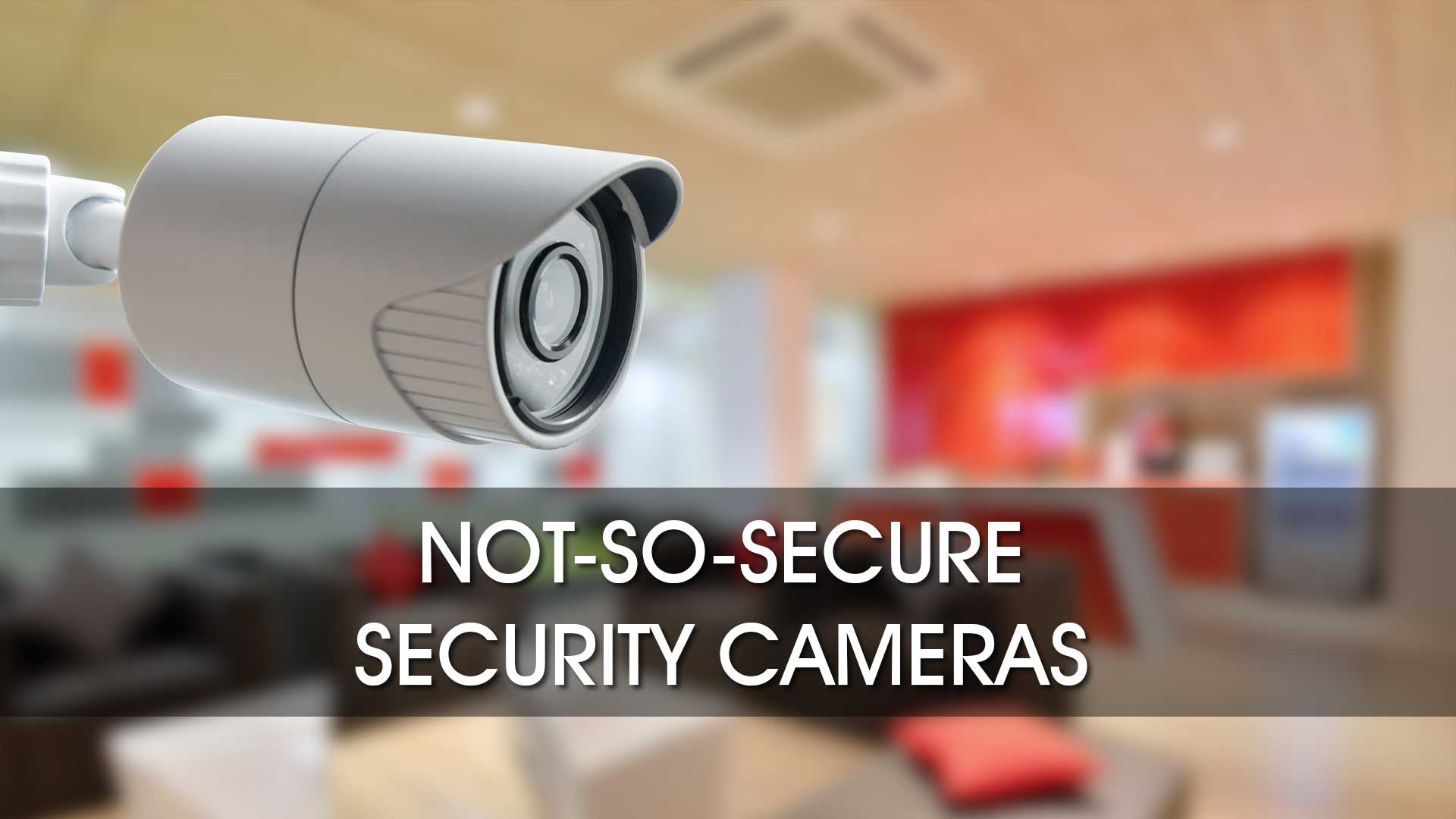 Not So Secure Security Cameras