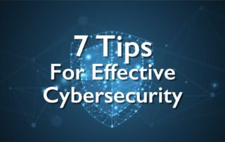 7 Tips for Effective Cybersecurity