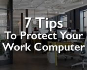7 Tips to Protect Your Work Computer