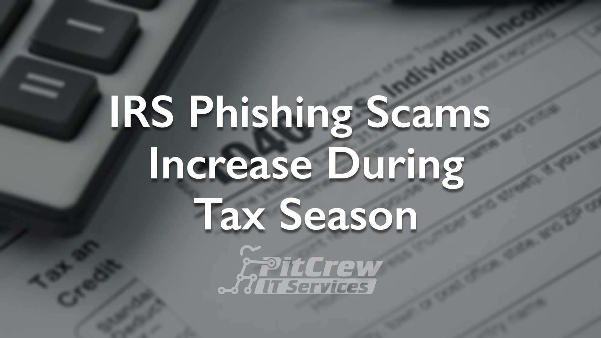 Irs Phishing Scams Increase During Tax Season Pit Crew