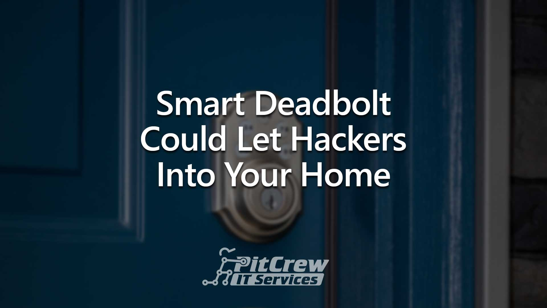 Smart Deadbolt Could Let Hackers Into Your Home
