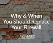 Why & When You Should Replace Your FIrewall