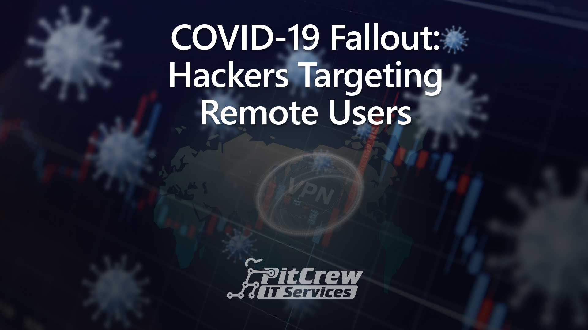 COVID-19 Fallout: Hackers Targeting Remote Users