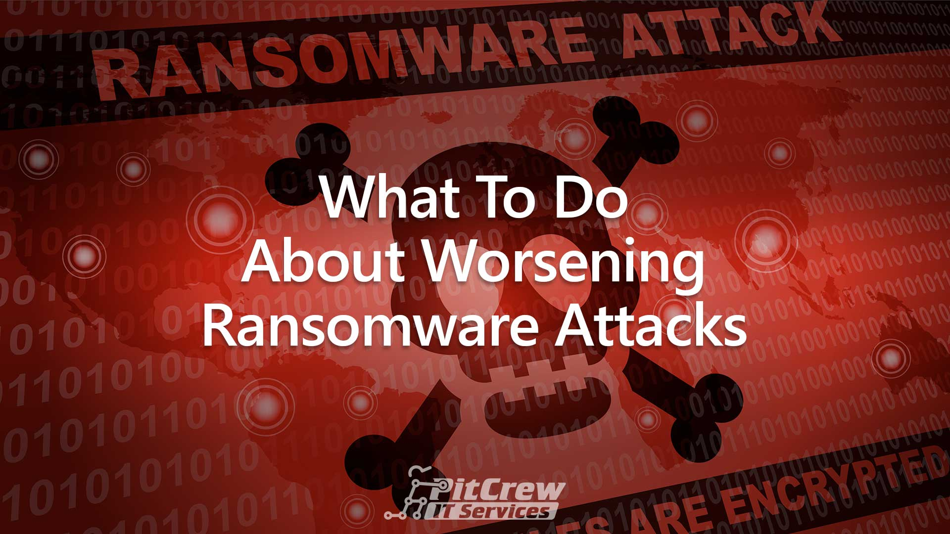 What To Do About Worsening Ransomware Attacks