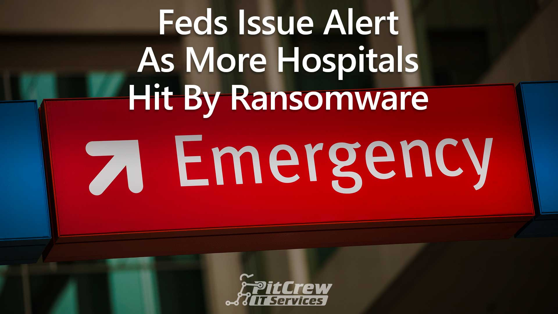 Feds Issue Alert As More Hospitals Hit By Ransomware