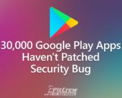 30,000 Google Play Apps Haven't Patched Security Bug